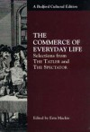 """The Commerce of Everyday Life: Selections from """"The Tatler"""" and """"The Spectator"""" - Joseph Addison, Richard Steele, Erin ed. Mackie"""