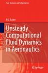 Unsteady Computational Fluid Dynamics in Aeronautics (Fluid Mechanics and Its Applications) - Paul Tucker