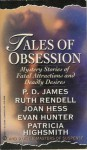 Tales of obsession: Mystery Stories of Fatal Attractions and Deadly Desires - Ruth Rendell, P.D. James, Robert Barnard, Ralph McInerny, Evan Hunter, Nancy Pickard, Cornell Woolrich, Joan Hess, Cynthia Manson, Henry Slesar, Stanley Ellin, Lawrence Treat, Larry S. Hoke, David Justice