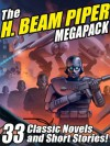 The H. Beam Piper Megapack: 33 Classic Science Fiction Novels and Short Stories - H. Beam Piper, John J. McGuire