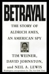 Betrayal: The Story of Aldrich Ames, an American Spy - Tim Weiner, David Johnston, Neil A. Lewis