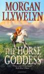 The Horse Goddess - Morgan Llywelyn