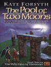 The Pool of Two Moons: Witches of Eileanen Book 2 - Kate Forsyth