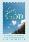 Love, God: Real Experiences with God, Jesus, the Virgin Mary and the Holy Spirit - Elizabeth Cook