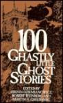 100 Ghastly Little Ghost Stories - Stefan R. Dziemianowicz, Robert A. Weinberg, Vincent O'Sullivan, Darrell Schweitzer