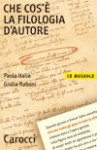 Che cos'è la filologia d'autore - Paola Italia, Giulia Raboni