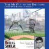 The Modern Scholar: Take Me Out to the Ballgame: A History of Baseball in America - Timothy B. Shutt