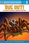 Bug Out!: The World's Creepiest, Crawliest Critters (Penguin Young Readers, L3) - GinjerL. Clarke, Pete Mueller