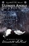 Ultimate Angels Tales of Winged Warriors - Kenneth W. Cain, Ben Rogers, Teall Tahtinen, Suzanne Robb, Dana Bell, Brad Zipprich, Henry Snider, Cora Zane, Nathalie Kazandjian, Nathan Robinson, Ryan Miller, David R. Wennberg Jr., William R.D. Wood