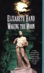 Waking the Moon - Elizabeth Hand