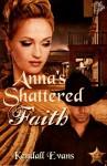 Anna's Shattered Faith - Kendall Evans