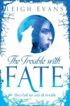 The Trouble with Fate - Leigh Evans