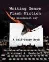 Writing Genre Flash Fiction the Minimalist Way - Michael A. Kechula