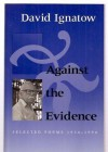 Against the Evidence: Selected Poems, 1934 1994 - David Ignatow