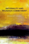 Rationality and Religious Commitment - Robert Audi