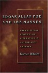 Edgar Allan Poe and the Masses: The Political Economy of Literature in Antebellum America - Terence Whalen