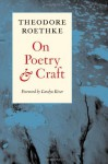 On Poetry and Craft: Selected Prose - Theodore Roethke, Carolyn Kizer