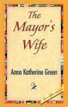 The Mayor's Wife - Anna Katharine Green