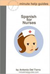 Spanish for Nurses: Essential Power Words and Phrases for Workplace Survival - Antonio Del Torro, Minute Help Guildes