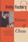 Bobby Fischer's Games of Chess - Bobby Fischer