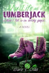 My Life As A Lumberjack or How I Fell For the Wrong Guy(s) - Sara V. Olds