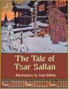 The Tale of Tsar Saltan (Illustrated) - Alexander Afanasyev, Post Wheeler, Ivan Bilibin