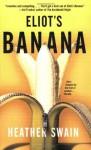 Eliot's Banana - Heather Swain
