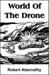 World Of The Drone - Robert Abernathy