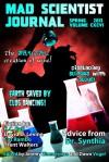 Mad Scientist Journal: Spring 2013 - Jeremy Zimmerman, Dawn Vogel, K. Esta, Mathew Allen Garcia, Janka Hobbs, K.S. O'Neill, J.J. Roth, Megan Vogel, Richard Zwicker, Zoe McAuley, Jason Lairamore, Myke Edwards, Michael Rettig, K.G. Jewell, Diana Parparita, David D. Levine, Cat Rambo, Trent Walters, K.C. Ball, To