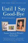 Until I Say Good-Bye: My Year of Living with Joy - Susan Spencer-Wendel, Bret Witter