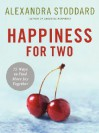 Happiness for Two: 75 Secrets for Finding More Joy Together - Alexandra Stoddard