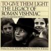 To Give Them Light: The Legacy of Roman Vishniac - Roman Vishniac, Marion Wiesel