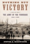 Nothing but Victory: The Army of the Tennessee, 1861-1865 - Steven E. Woodworth