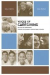 Voices of Caregiving: The Healing Companion: Stories for Courage, Comfort and Strength - The Healing Project, Maria Ciletti, Nicole Drumheller Gargus