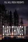 Dark Things V - Jessy Marie Roberts, Matt Kurtz, Kelly Hashway, Christian Crews