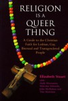 Religion is a Queer Thing: A Guide to the Christian Faith for Lesbian, Gay, Bisexual and Transgendered People - Elizabeth Stuart, Andy Braunston, Malcolm Edwards, John McMahon, Tim Morrison