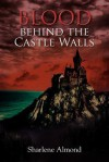 Blood Behind the Castle Walls - Sharlene Almond