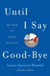 Until I Say Good-Bye: A Book About Living - Susan Spencer-Wendel, Bret Witter