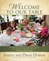 Welcome to Our Table: Sharing Favorite Recipes, Inspirational Stories, and Heartwarming Gatherings - Danae Dobson, Shirley Dobson, Julie Johnson