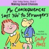 Children's EBook: MR. CONSEQUENCES SAYS 'NO' TO STRANGERS (Kids' Safety Series - Book 2 -- Clever Picture Book/Bedtime Story about Making Good Choices, ages 2-8) - Sally Huss