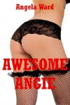 Awesome Angie: Five Explicit Erotica Stories - Angela Ward