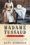 Madame Tussaud - Kate Berridge