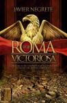 Roma victoriosa (Historia Divulgativa) (Spanish Edition) - Javier Negrete