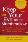 Keep Your Eye on the Marshmallow: Gain Focus and Resilience-And Come Out Ahead - Joachim de Posada, Bob Andelman