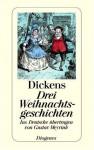 Drei Weihnachtsgeschichten - Charles Dickens, Gustav Meyrink