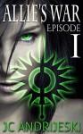 Allie's War: Episode 1 - J.C. Andrijeski