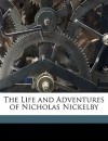 The Life and Adventures of Nicholas Nickelby - Charles Dickens