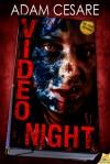 Video Night - Adam Cesare