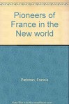 Pioneers of France in the New world - Francis Parkman