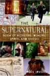 The Supernatural Book of Monsters, Spirits, Demons, and Ghouls - Alex Irvine, Dan Panosian